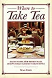 Where to Take Tea: A Guide to Over 50 of the Best Places from Victorian Tearooms to Grand Hotels (1843302152) by Cohen, Susan