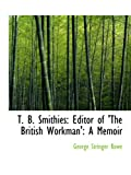img - for T. B. Smithies: Editor of 'The British Workman': A Memoir book / textbook / text book