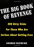 img - for The Big Book Of Revenge: 200 Dirty Tricks for Those Who Are Serious About Getting Even book / textbook / text book