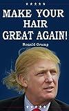 img - for Make Your Hair Great Again!: Debunk hair myths - Natural beauty secrets - Hair styling - Maintaining Long and short hairs - Repairing damaged hairs book / textbook / text book