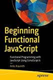Beginning Functional JavaScript: Functional Programming with JavaScript Using EcmaScript 6