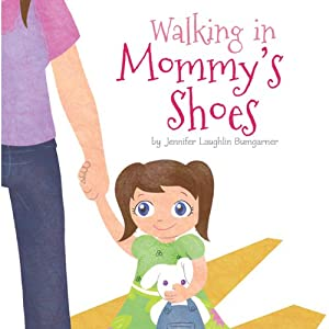 Walking in Mommy's Shoes | [Jennifer Laughlin Bumgarner]