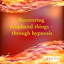 Recovering misplaced things - through hypnosis (       UNABRIDGED) by Michael Bauer Narrated by Carina Bauer