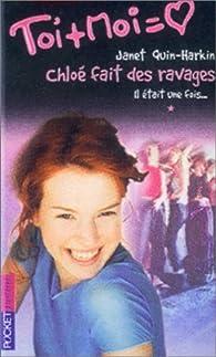 Toi + Moi, tome 18 - Chloé fait des ravages, tome 1 : Il était une fois... par Quin-Harkin