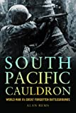 South Pacific Cauldron: World War IIs Great Forgotten Battlegrounds
