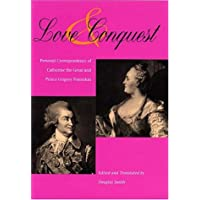 Love and Conquest: Personal Correspondence of Catherine the Great and Prince Grigory Potemkin