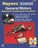 The Haynes General Motors Automatic Transmission Overhaul Manual