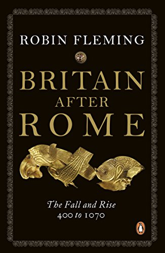 Britain After Rome: The Fall and Rise, 400 to 1070
