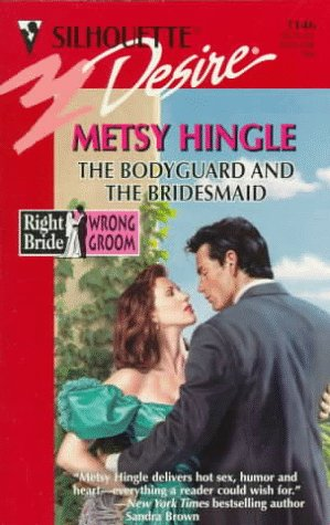 Bodyguard And The Bridesmaid (Right Bride Wrong Groom) (Desire), Metsy Hingle