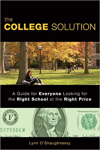 The College Solution: A Guide for Everyone Looking for the Right School at the Right Price,