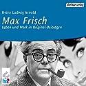 Max Frisch. Leben und Werk Hörbuch von Heinz Ludwig Arnold Gesprochen von: Heinz Ludwig Arnold, Max Frisch