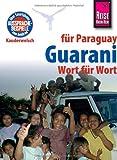Reise Know-How Kauderwelsch Guarani für Paraguay - Wort für Wort: Kauderwelsch-SprachführerBand34