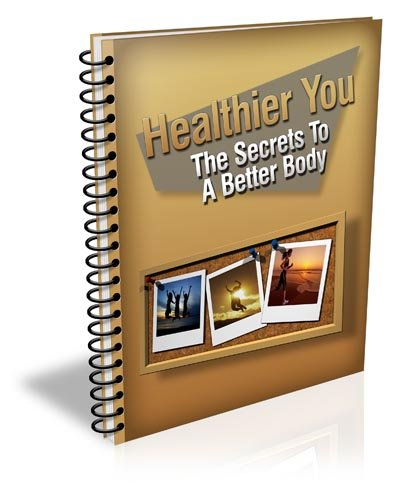 "Healthier You: The Secrets To A Better Body (""Healthier You: The secrets to a better body"")"
