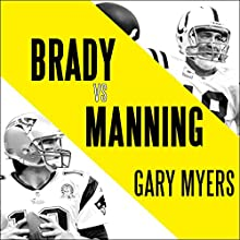 Brady vs. Manning: The Untold Story of the Rivalry That Transformed the NFL Audiobook by Gary Myers Narrated by Barry Abrams