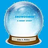 SNOWDOMED (A Short Story)by John A. Holten