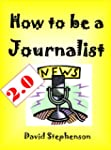 How to be a Journalist 2.0: Being A N...