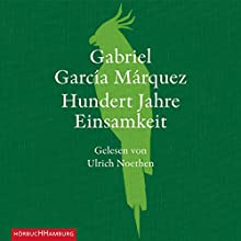 Hundert Jahre Einsamkeit Hörbuch von Gabriel García Márquez Gesprochen von: Ulrich Noethen