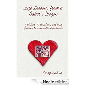 Life Lessons from a Baker's Dozen: 1 Mother, 13 Children, and their Journey to Peace with Alzheimer's