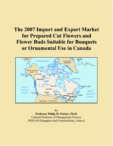 The 2007 Import and Export Market for Prepared Cut Flowers and Flower Buds Suitable for Bouquets or Ornamental Use in Canada