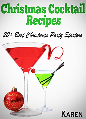 Christmas Cocktails: 20+ Christmas Cocktail Recipes. Best Christmas Party Starters. Make Your Holidays More Awesome With These Recipes! (Christmas cookbooks,Holiday recipes) by Karen