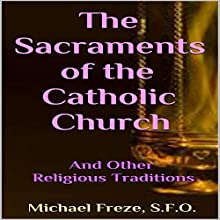 The Sacraments of the Catholic Church: And Other Religious Traditions Audiobook by Michael Freze Narrated by Pete Beretta