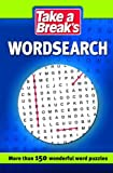 Take a Break Take a Break's Wordsearch: More Than 150 Wonderful Word Puzzles