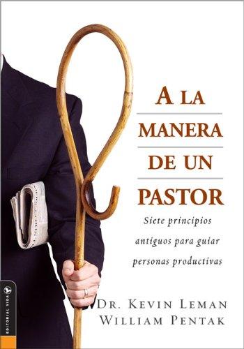 A la Manera de un Pastor: Siete principios antiguos para guiar personas productivas (Spanish Edition)