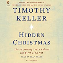 Hidden Christmas: The Surprising Truth Behind the Birth of Christ Audiobook by Timothy Keller Narrated by Sean Pratt