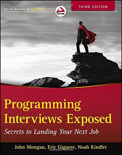 Download Programming Interviews Exposed: Secrets to Landing Your Next Job