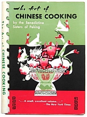 The Art of Chinese Cooking by Benedictine Sisters of Peking
