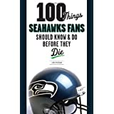 100 Things Seahawks Fans Should Know & Do Before They Die (100 Things...Fans Should Know)
