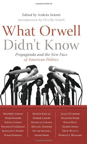 What Orwell Didn't Know: Propaganda and the New Face of...