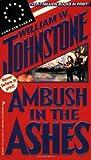 Ambush In The Ashes (0786004819) by Johnstone, William W.
