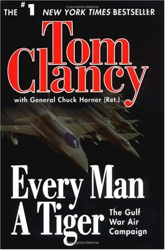 Every Man a Tiger: The Gulf War Air Campaign, Tom  Clancy, Chuck  Horner