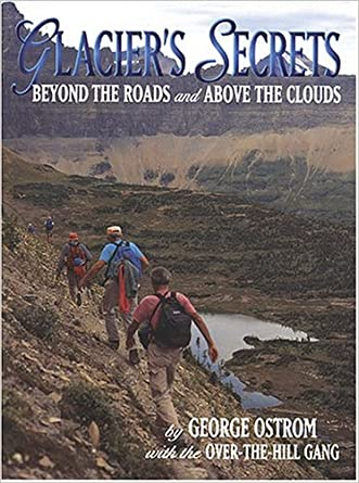 Glacier's Secrets: Volume 1; Beyond the Roads and Above the Clouds