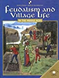 Feudalism And Villiage Life in the Middle Ages (World Almanac Library of the Middle Ages)