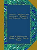 The Dial: A Magazine for Literature, Philosophy, and Religion, Volume 1