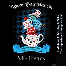 Leave Your Hat on: Wonderland Tales (       UNABRIDGED) by Mia Epsilon Narrated by Sassy Salcedo