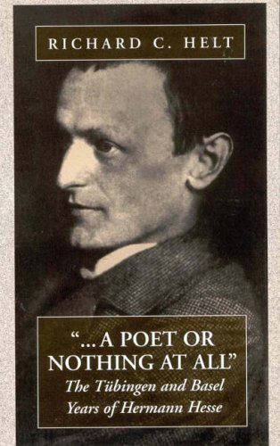 A Poet or Nothing at All: The Tubingen and Basel Years of Herman Hesse