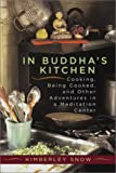 In Buddhas Kitchen : Cooking, Being Cooked, and Other Adventures at a Meditation Center