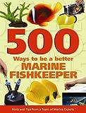 500 Ways To Be A Better Marine Fishkeeper