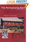 The Pennsylvania Barn: Its Origin, Evolution, and Distribution in North America (Creating the North American Landscape)