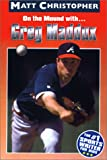 On the Mound With...Greg Maddux (Matt Christopher Sports Biographies)