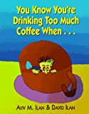 img - for You Know You're Drinking Too Much Coffee When... book / textbook / text book