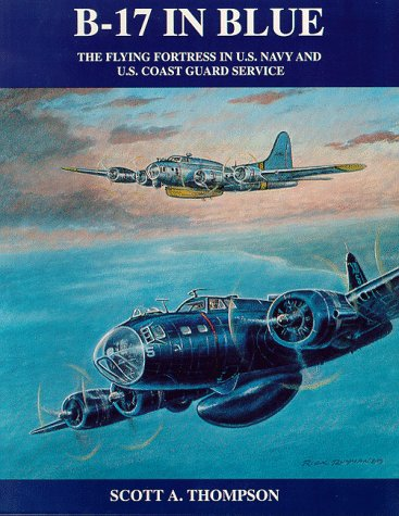B-17 In Blue: The Flying Fortress in U.S. Navy and U.S. Coast Guard Service