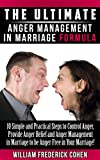 The Ultimate Anger Management in Marriage Formula: 10 Simple and Practical Steps to Control Anger, Provide Anger Relief and Anger Management in Marriage ... Marriage! (The Ultimate Formula Series)