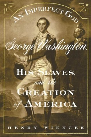 Image for An Imperfect God: George Washington, His Slaves, and the Creation of America