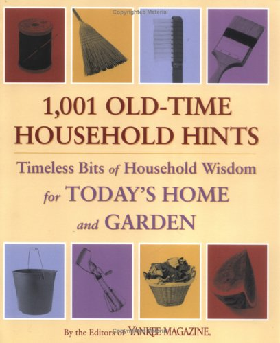 1,001 Old-Time Household Hints: Timeless Bits of Household Wisdom for Today's Home and Garden (Yankee Magazine)