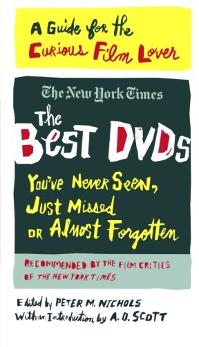 The Best Dvds You'Ve Never Seen, Just Missed Or Almost Forgotten: A Guide For The Curious Film Lover