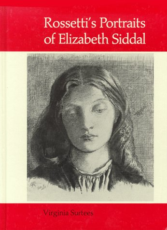 Rossetti's Portraits of Elizabeth Siddal: A Catalogue of Drawings and Watercolours